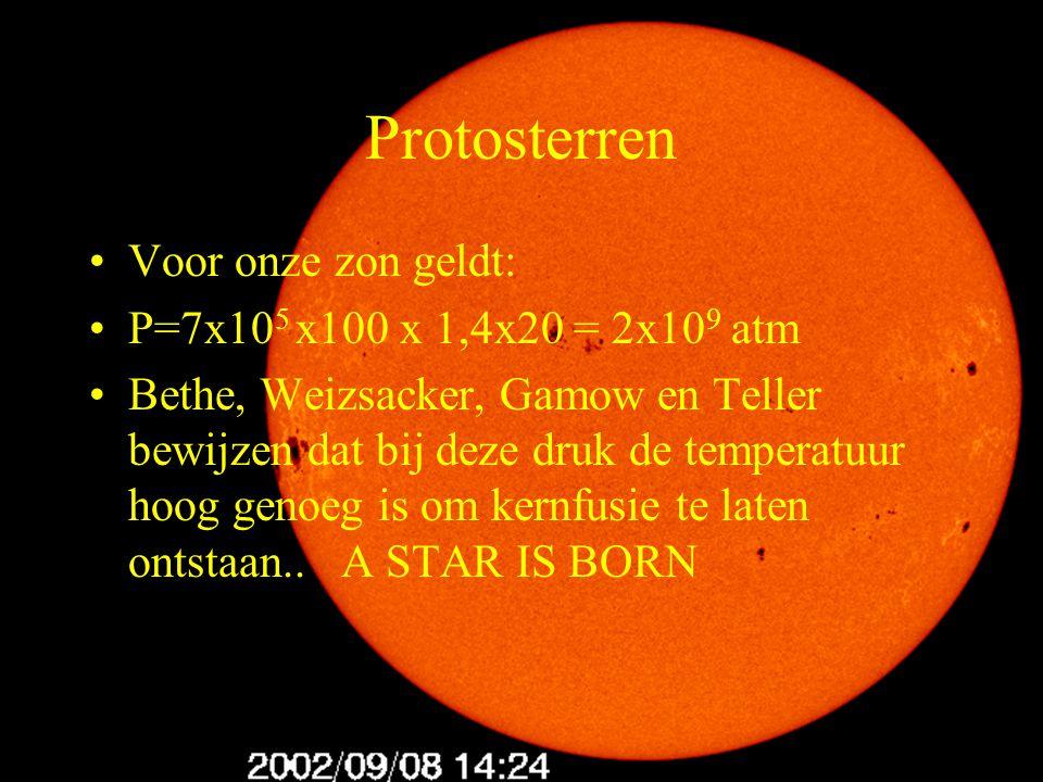 Protosterren Voor onze zon geldt: P=7x105 x100 x 1,4x20 = 2x109 atm