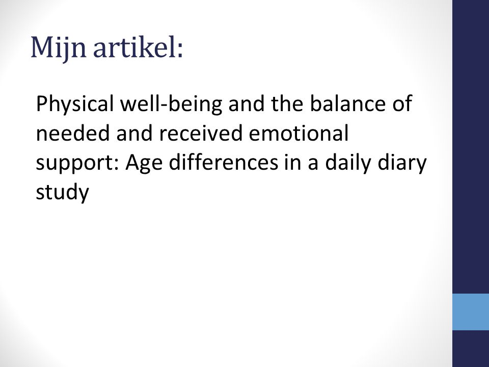 Mijn artikel: Physical well-being and the balance of needed and received emotional support: Age differences in a daily diary study.