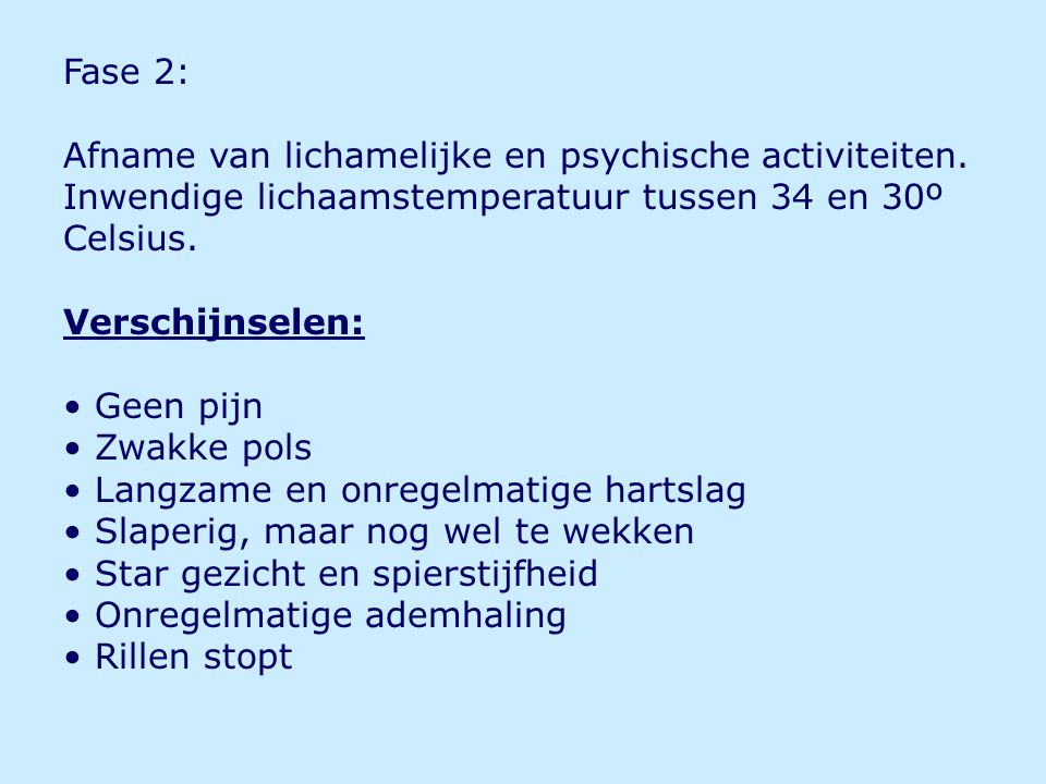 Fase 2: Afname van lichamelijke en psychische activiteiten. Inwendige lichaamstemperatuur tussen 34 en 30º.