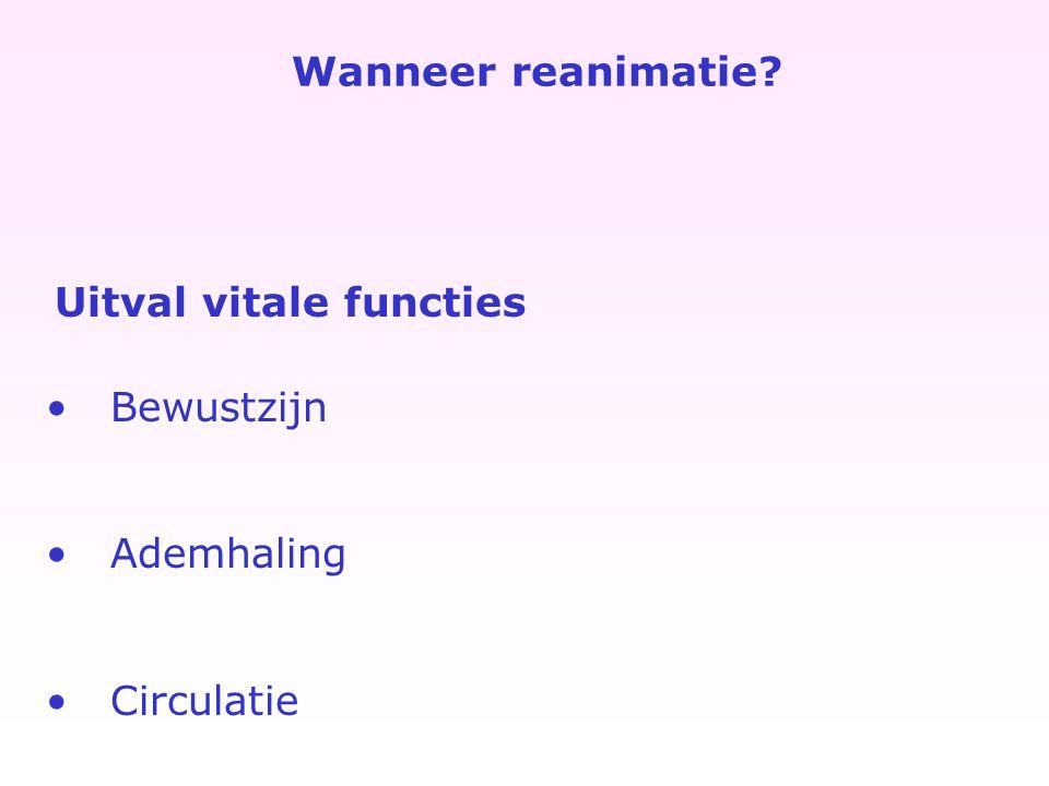 Wanneer reanimatie Uitval vitale functies Bewustzijn Ademhaling Circulatie
