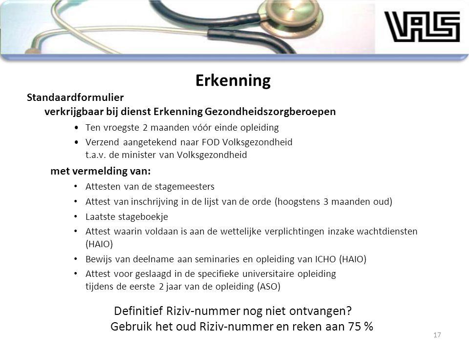 Erkenning Standaardformulier verkrijgbaar bij dienst Erkenning Gezondheidszorgberoepen. Ten vroegste 2 maanden vóór einde opleiding.