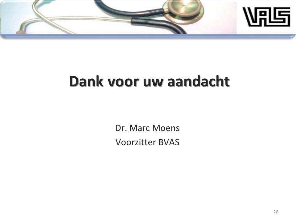 Dank voor uw aandacht Dr. Marc Moens Voorzitter BVAS