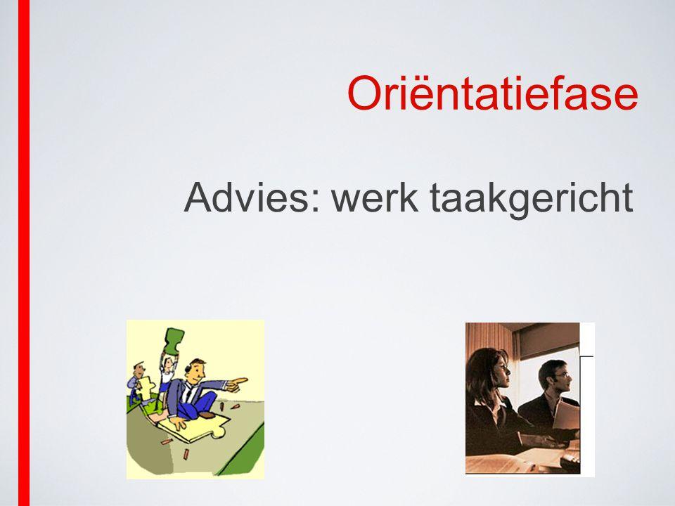 Oriëntatiefase Advies: werk taakgericht