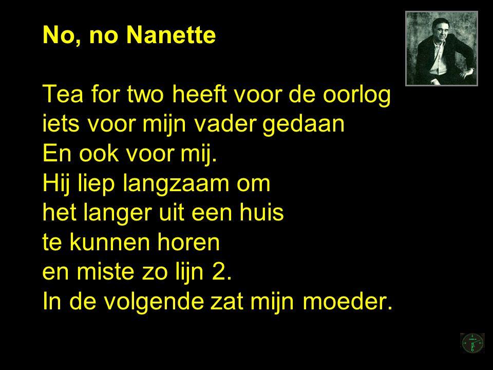 No, no Nanette Tea for two heeft voor de oorlog iets voor mijn vader gedaan En ook voor mij.