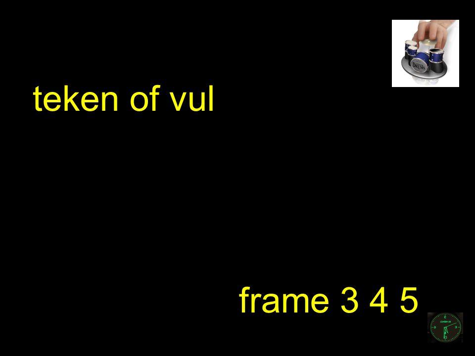teken of vul frame 3 4 5