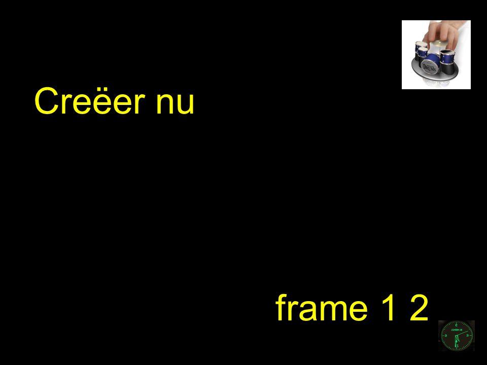 Creëer nu frame 1 2