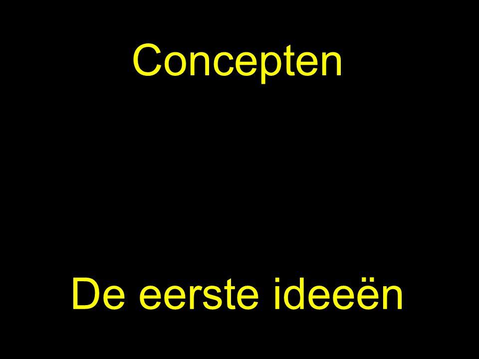 Concepten De eerste ideeën