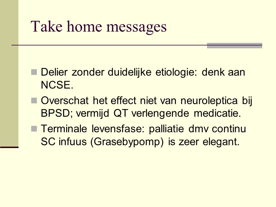 Take home messages Delier zonder duidelijke etiologie: denk aan NCSE.