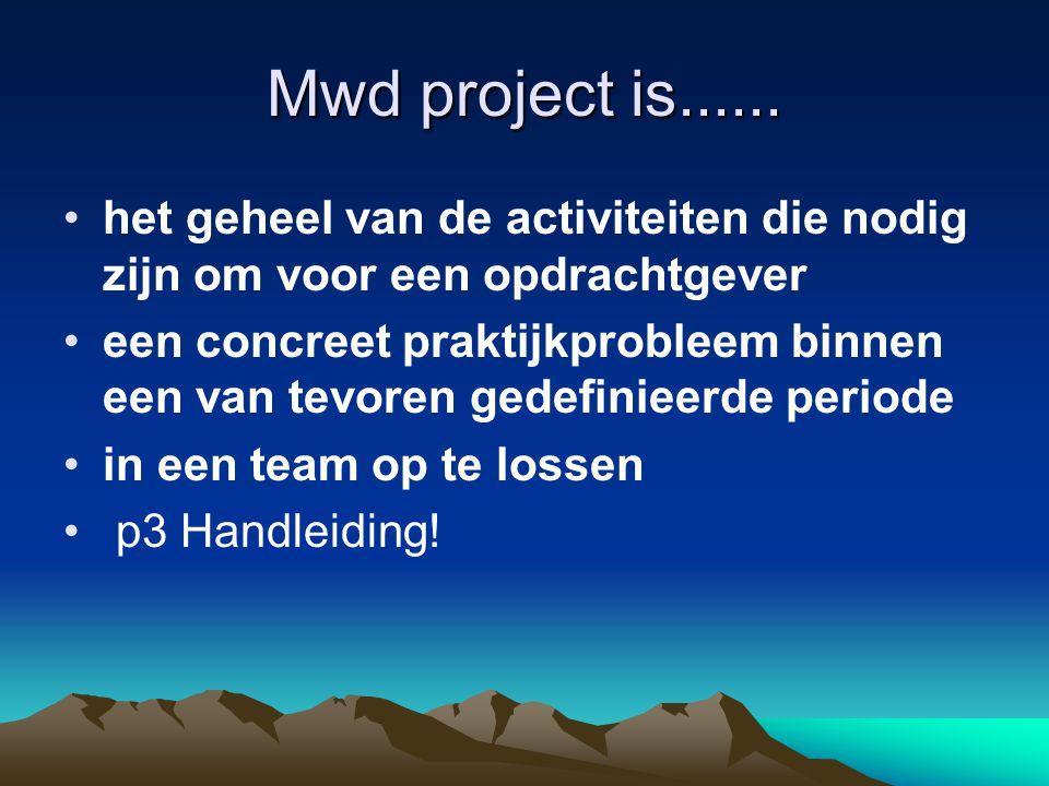 Mwd project is...... het geheel van de activiteiten die nodig zijn om voor een opdrachtgever.