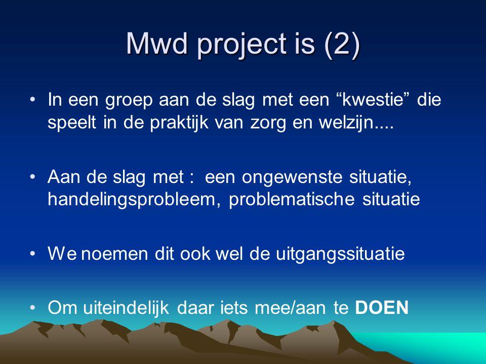 Mwd project is (2) In een groep aan de slag met een kwestie die speelt in de praktijk van zorg en welzijn....