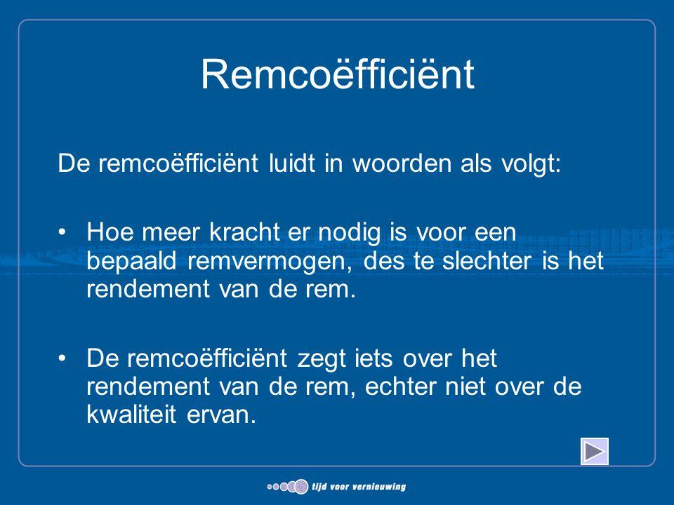 Remcoëfficiënt De remcoëfficiënt luidt in woorden als volgt: