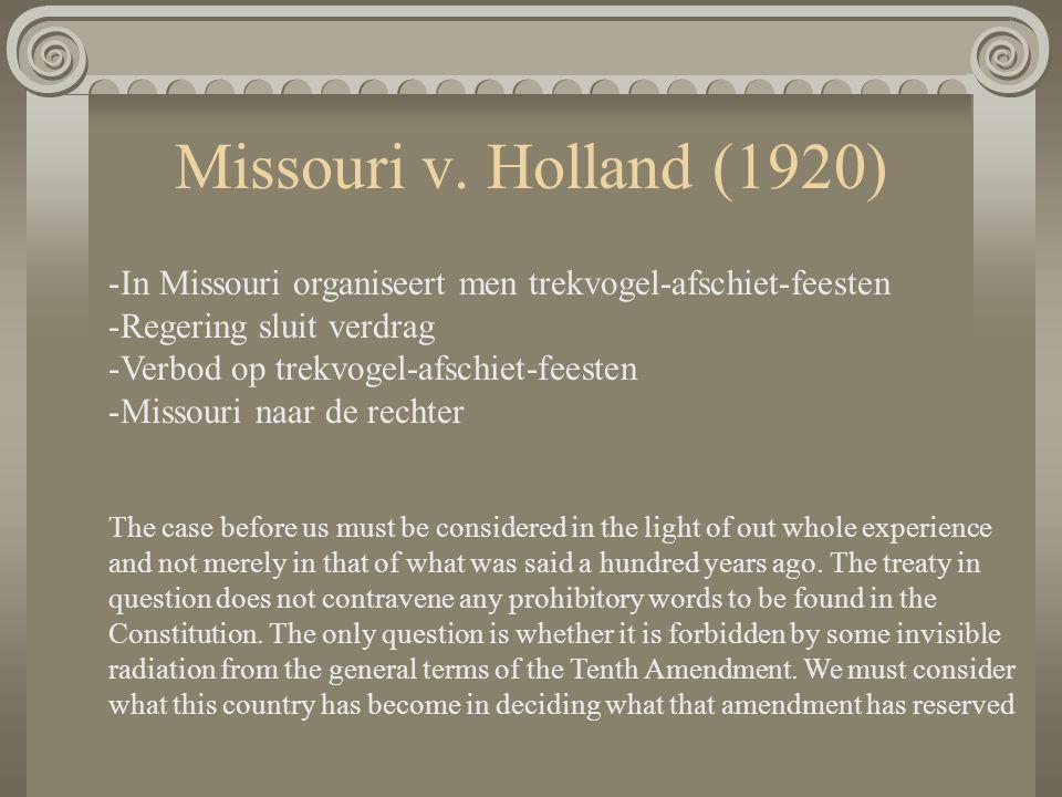 Missouri v. Holland (1920) In Missouri organiseert men trekvogel-afschiet-feesten. Regering sluit verdrag.