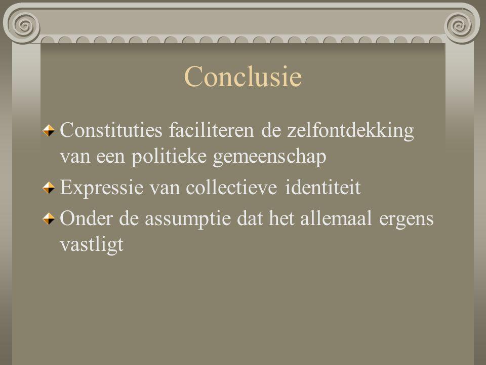 Conclusie Constituties faciliteren de zelfontdekking van een politieke gemeenschap. Expressie van collectieve identiteit.