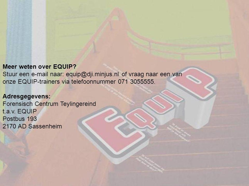 Meer weten over EQUIP Stuur een e-mail naar: equip@dji.minjus.nl of vraag naar een van. onze EQUIP-trainers via telefoonnummer 071 3055555.