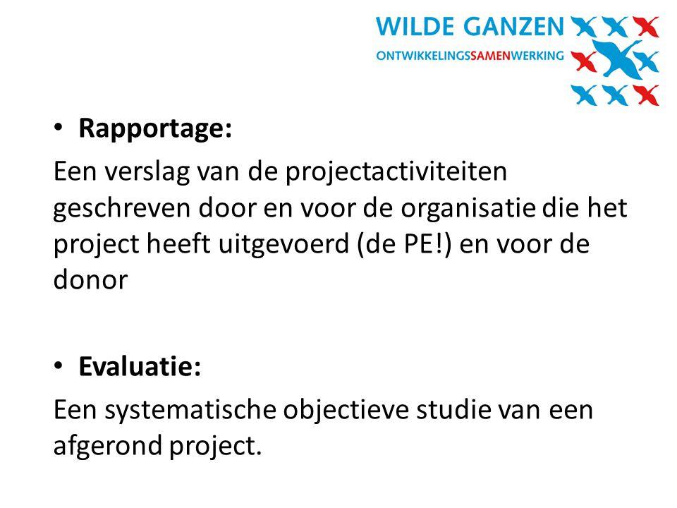 Rapportage: Een verslag van de projectactiviteiten geschreven door en voor de organisatie die het project heeft uitgevoerd (de PE!) en voor de donor.