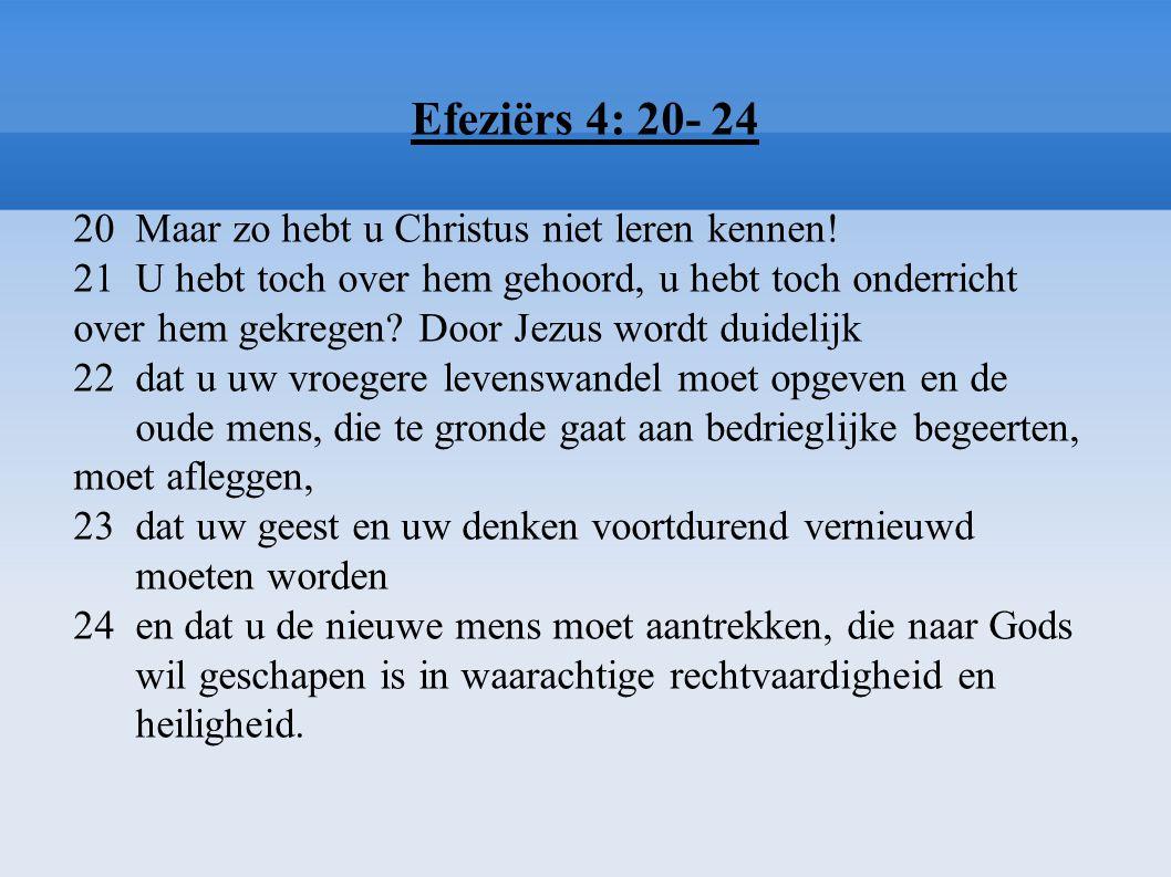 Efeziërs 4: 20- 24 20 Maar zo hebt u Christus niet leren kennen!