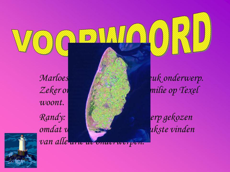 VOORWOORD Marloes: Ik vind het een heel leuk onderwerp. Zeker omdat bijna mijn hele familie op Texel woont.
