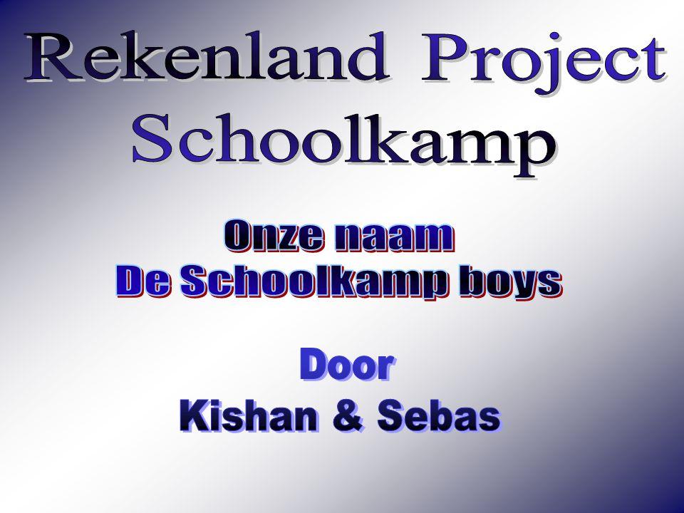 Rekenland Project Schoolkamp Onze naam De Schoolkamp boys Door Kishan & Sebas