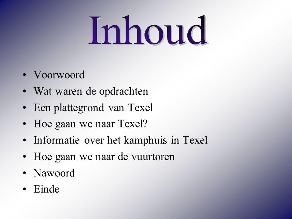 Inhoud Voorwoord Wat waren de opdrachten Een plattegrond van Texel