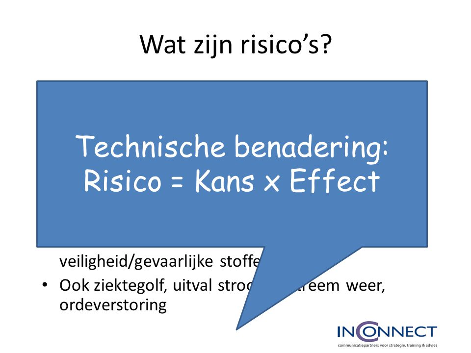 Technische benadering: Risico = Kans x Effect