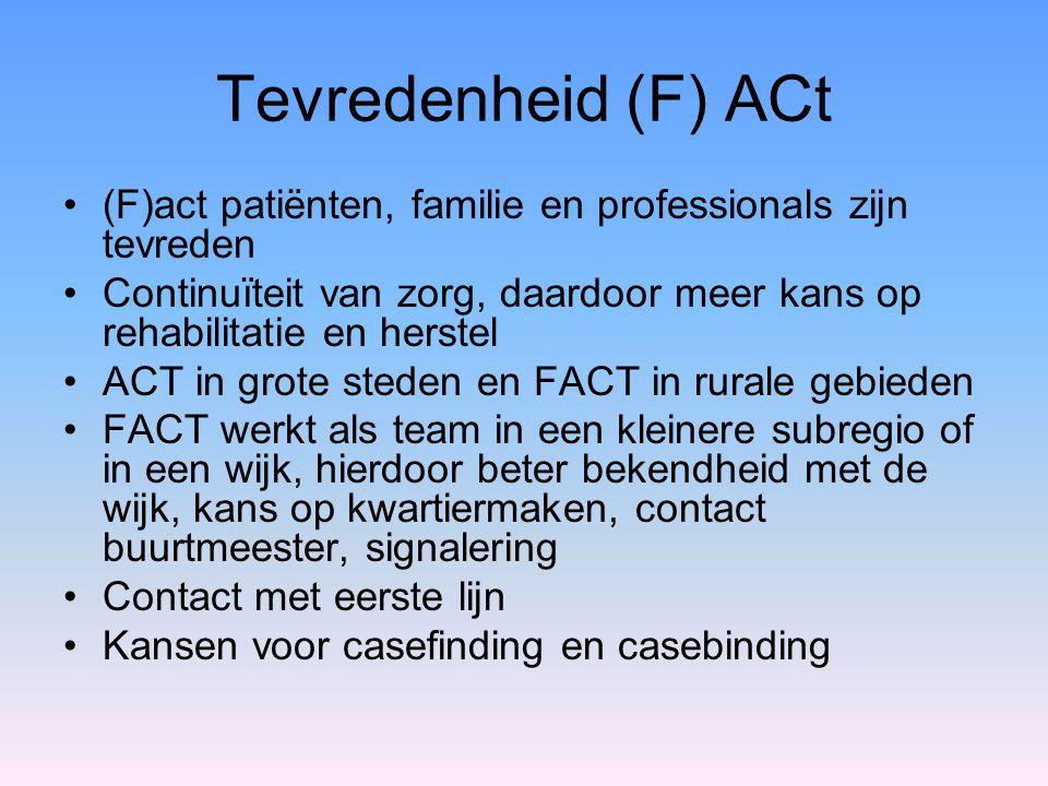 Tevredenheid (F) ACt (F)act patiënten, familie en professionals zijn tevreden. Continuïteit van zorg, daardoor meer kans op rehabilitatie en herstel.