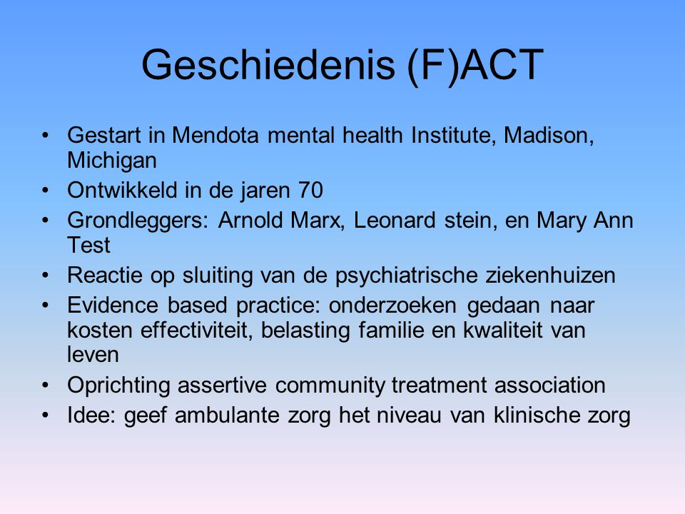 Geschiedenis (F)ACT Gestart in Mendota mental health Institute, Madison, Michigan. Ontwikkeld in de jaren 70.