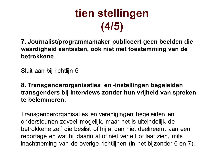 tien stellingen (4/5) 7. Journalist/programmamaker publiceert geen beelden die waardigheid aantasten, ook niet met toestemming van de betrokkene.
