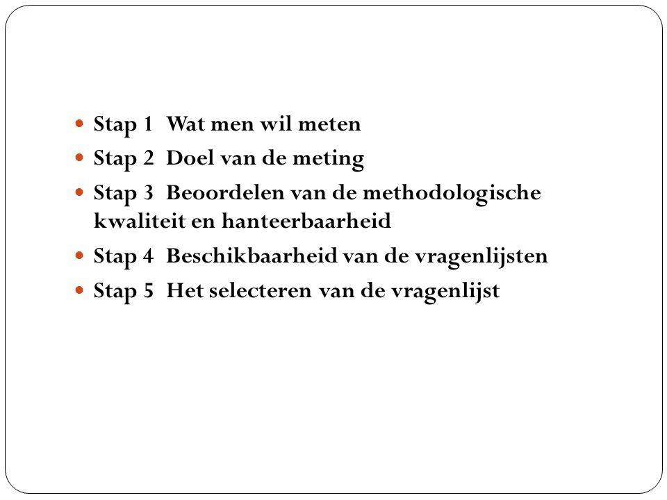 Stap 1 Wat men wil meten Stap 2 Doel van de meting. Stap 3 Beoordelen van de methodologische kwaliteit en hanteerbaarheid.