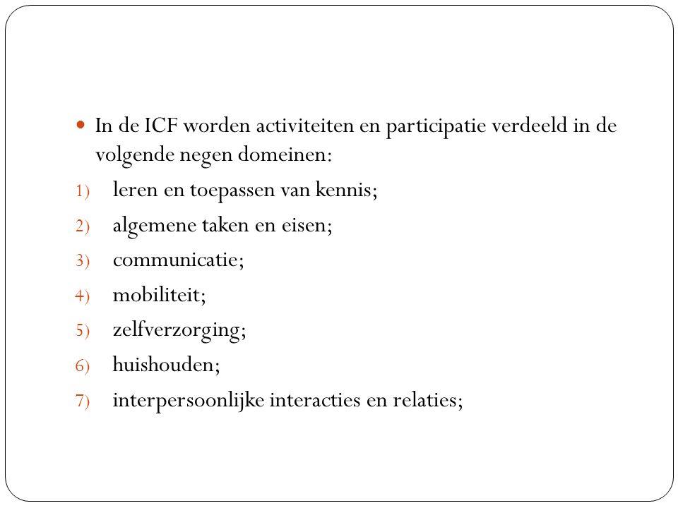 In de ICF worden activiteiten en participatie verdeeld in de volgende negen domeinen: