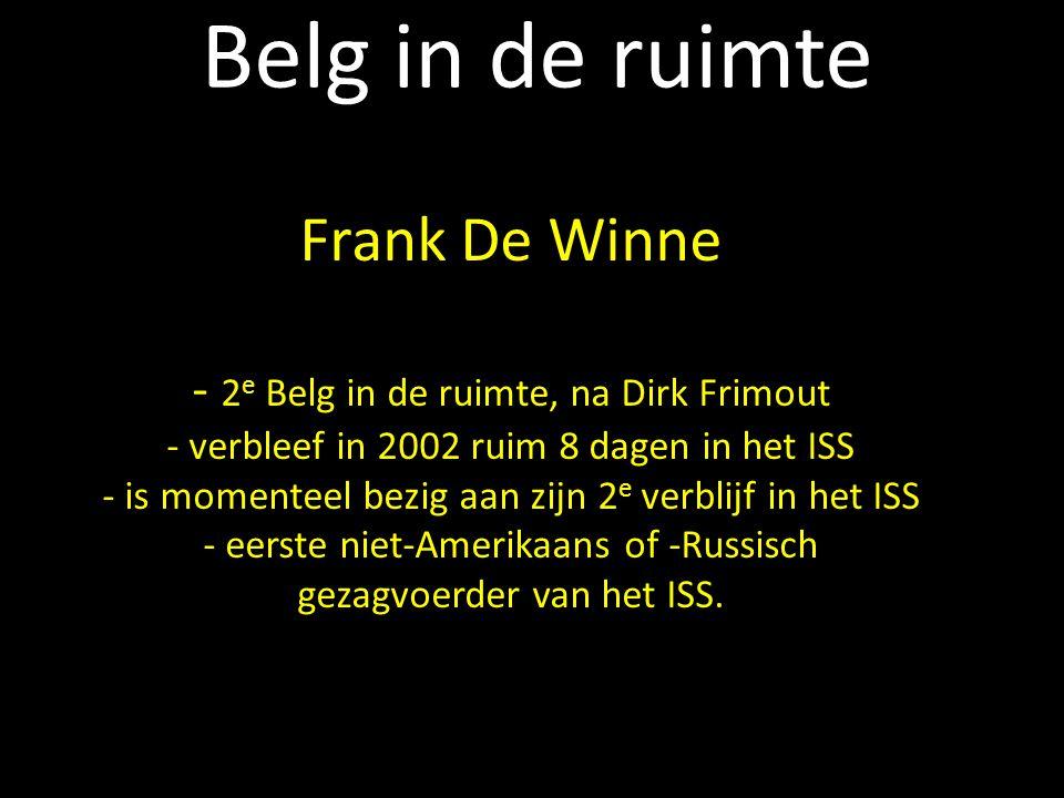 Belg in de ruimte Frank De Winne 2e Belg in de ruimte, na Dirk Frimout