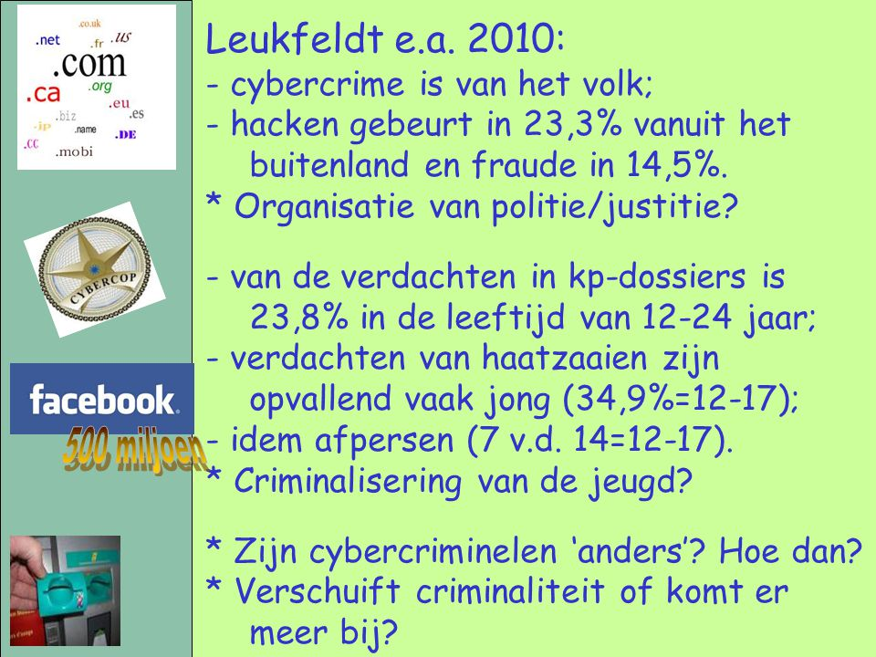 500 miljoen Leukfeldt e.a. 2010: - cybercrime is van het volk;
