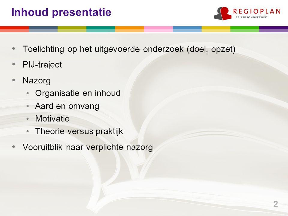 Inhoud presentatie Toelichting op het uitgevoerde onderzoek (doel, opzet) PIJ-traject. Nazorg. Organisatie en inhoud.