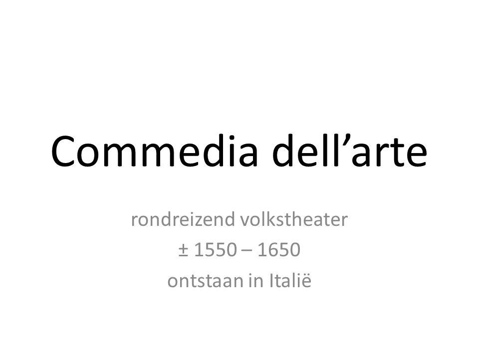 rondreizend volkstheater ± 1550 – 1650 ontstaan in Italië