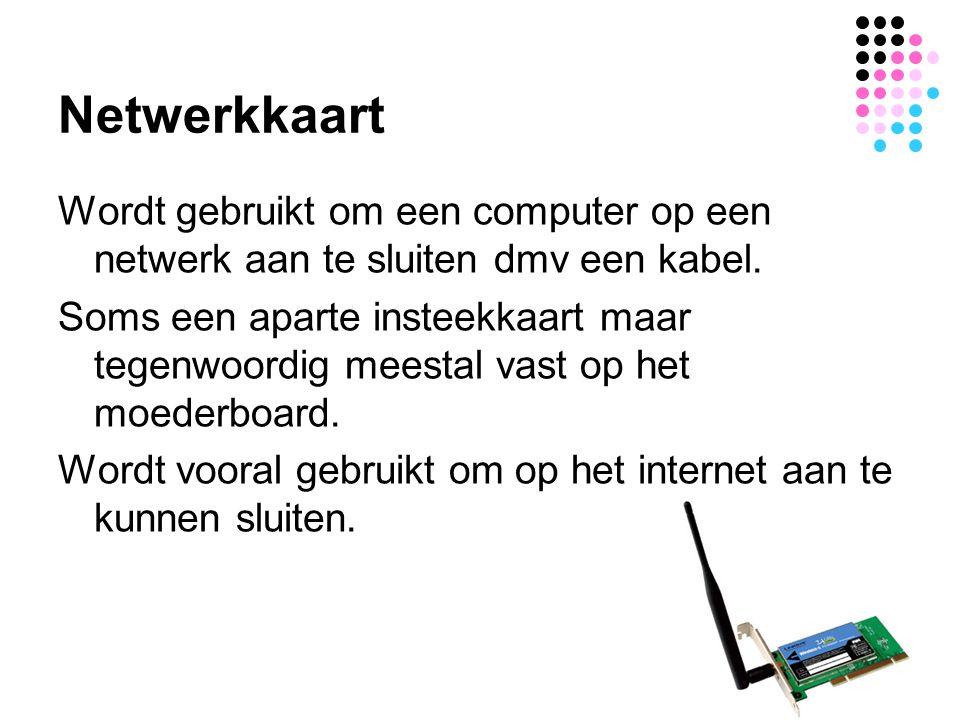Netwerkkaart Wordt gebruikt om een computer op een netwerk aan te sluiten dmv een kabel.