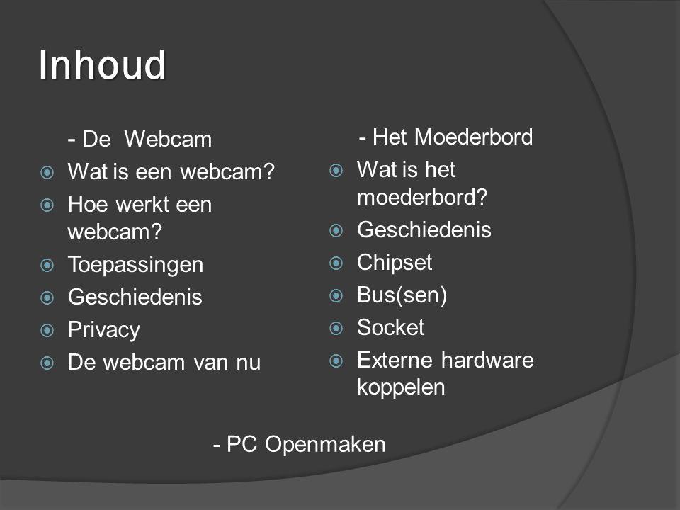 Inhoud - De Webcam - Het Moederbord Wat is een webcam