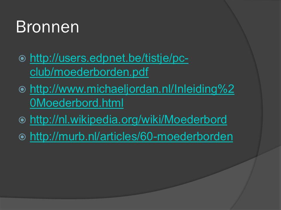 Bronnen http://users.edpnet.be/tistje/pc-club/moederborden.pdf