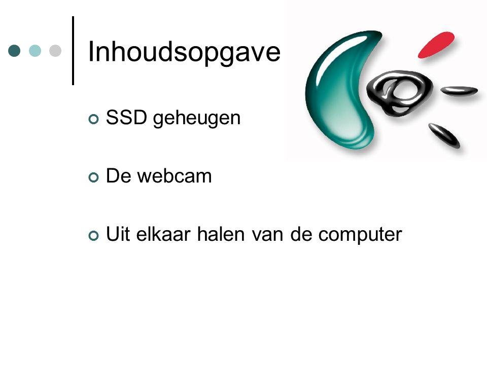 Inhoudsopgave SSD geheugen De webcam Uit elkaar halen van de computer