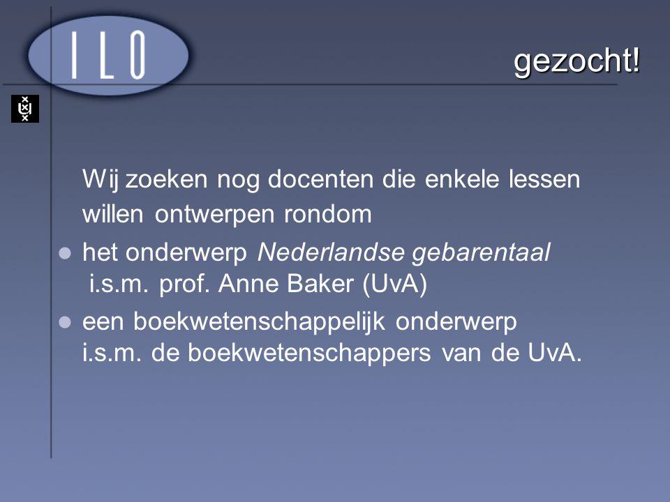 gezocht! Wij zoeken nog docenten die enkele lessen willen ontwerpen rondom. het onderwerp Nederlandse gebarentaal i.s.m. prof. Anne Baker (UvA)