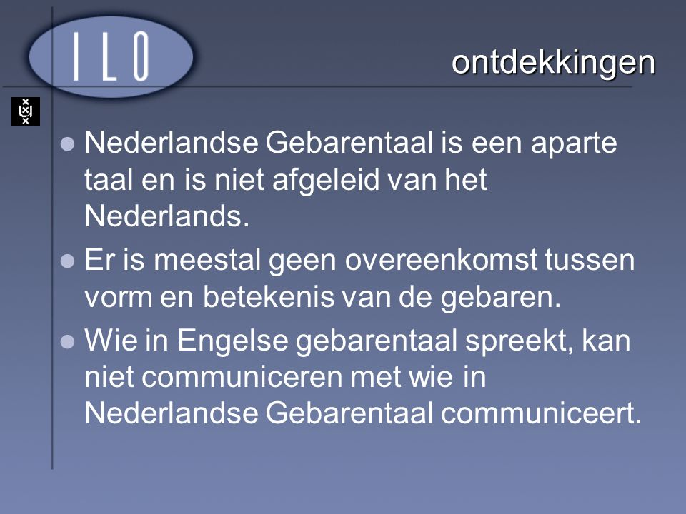 ontdekkingen Nederlandse Gebarentaal is een aparte taal en is niet afgeleid van het Nederlands.