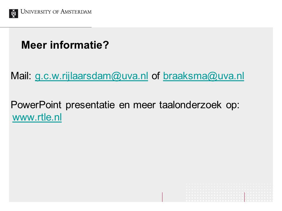 Meer informatie. Mail: g.c.w.rijlaarsdam@uva.nl of braaksma@uva.nl.