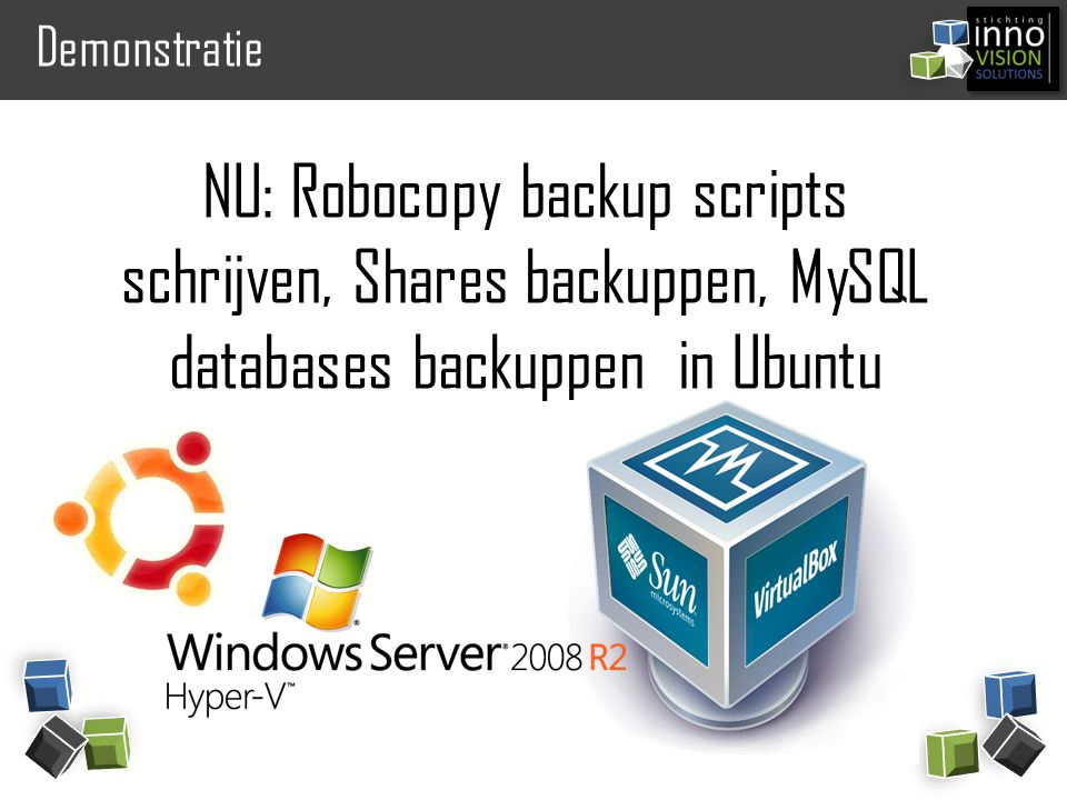 Demonstratie NU: Robocopy backup scripts schrijven, Shares backuppen, MySQL databases backuppen in Ubuntu.