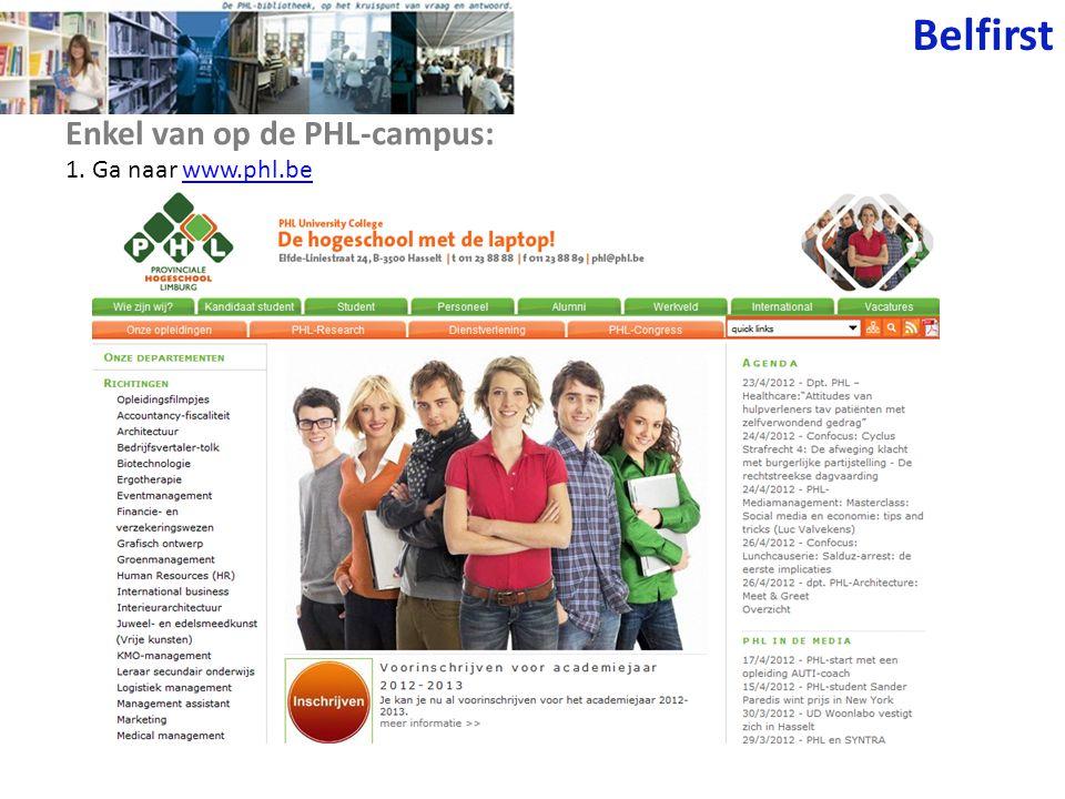 Belfirst Enkel van op de PHL-campus: 1. Ga naar www.phl.be