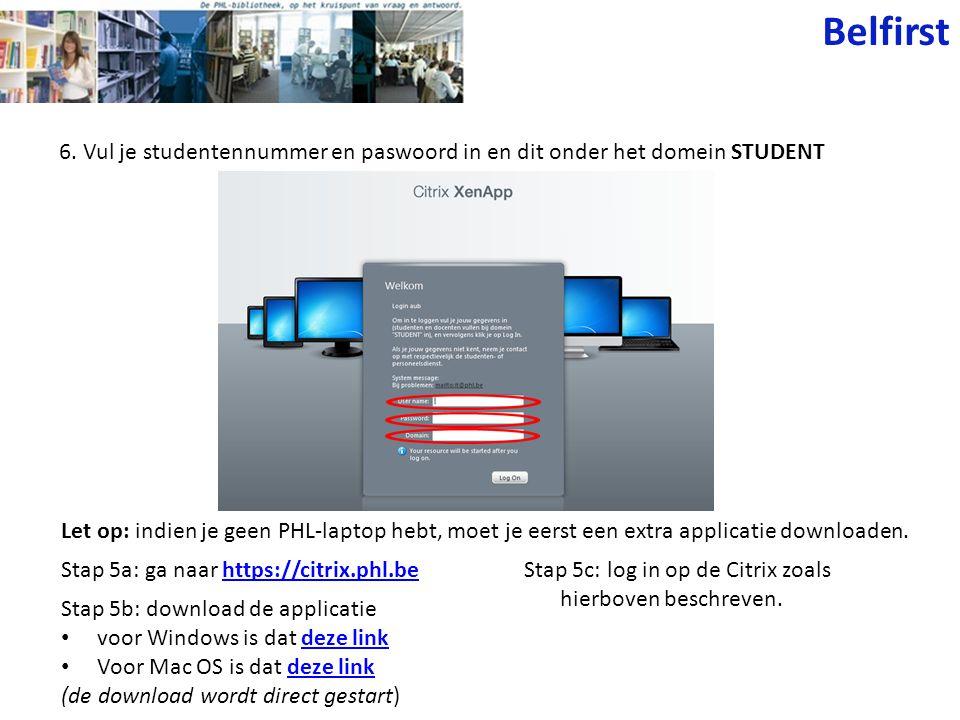 Belfirst 6. Vul je studentennummer en paswoord in en dit onder het domein STUDENT.