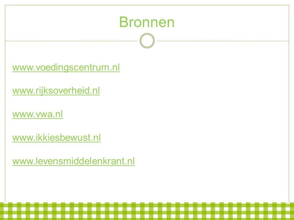 Bronnen www.voedingscentrum.nl www.rijksoverheid.nl www.vwa.nl