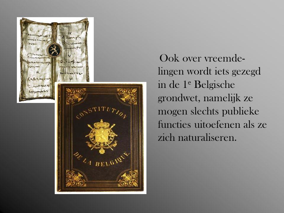 Ook over vreemde-lingen wordt iets gezegd in de 1e Belgische grondwet, namelijk ze mogen slechts publieke functies uitoefenen als ze zich naturaliseren.