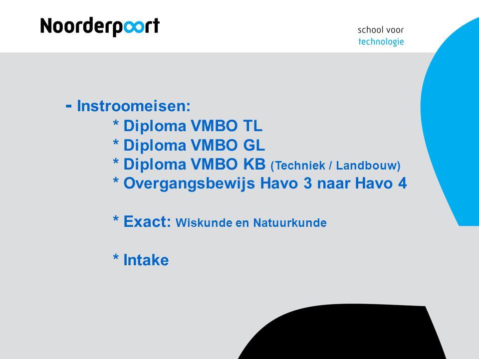 - Instroomeisen:. Diploma VMBO TL. Diploma VMBO GL