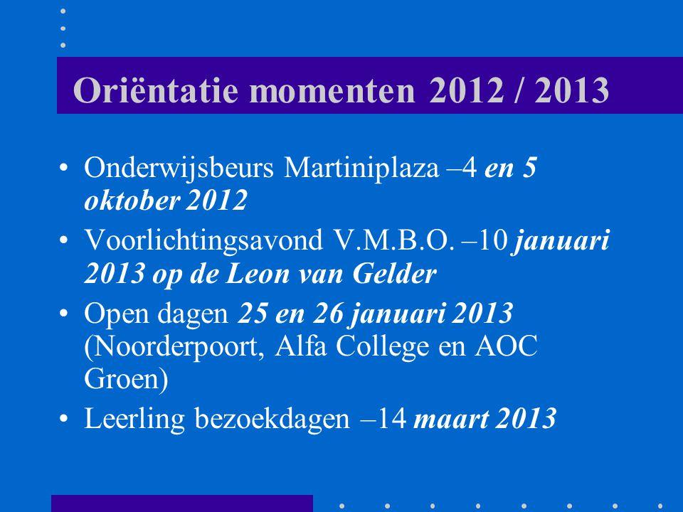Oriëntatie momenten 2012 / 2013 Onderwijsbeurs Martiniplaza –4 en 5 oktober 2012. Voorlichtingsavond V.M.B.O. –10 januari 2013 op de Leon van Gelder.