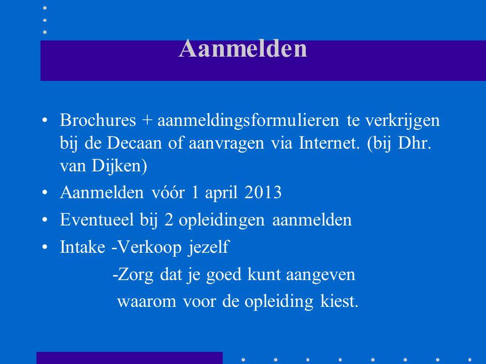 Aanmelden Brochures + aanmeldingsformulieren te verkrijgen bij de Decaan of aanvragen via Internet. (bij Dhr. van Dijken)