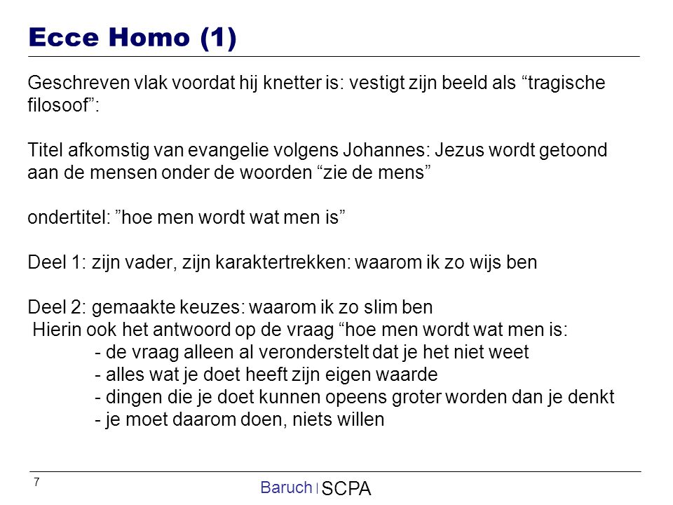 Ecce Homo (1) Geschreven vlak voordat hij knetter is: vestigt zijn beeld als tragische filosoof :