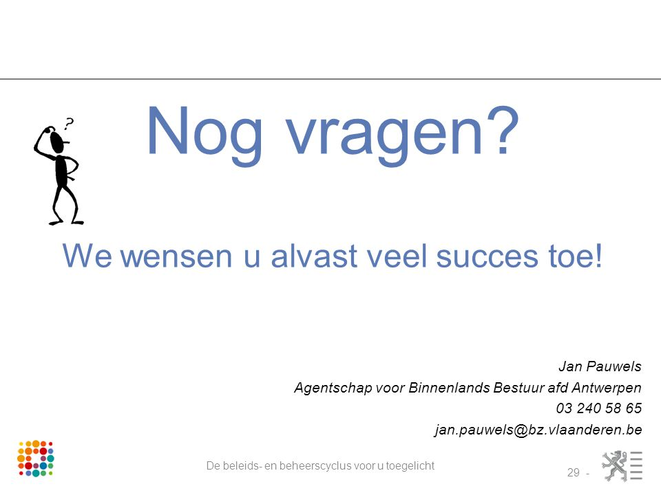 Nog vragen We wensen u alvast veel succes toe! Jan Pauwels
